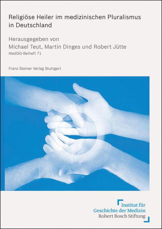 Michael Teut, Martin Dinges, Robert Jütte (Hrsg.) Religiöse Heiler im medizinischen Pluralismus in Deutschland